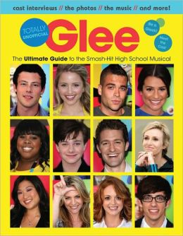 Glee: Totally Unofficial, The Ultimate Guide to the Smash-Hit High School Musical