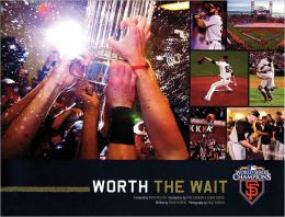 Worth the Wait: The 2010 World Champion San Francisco Giants