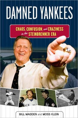 Damned Yankees: Chaos, Confusion, and Craziness in the Steinbrenner Era