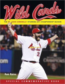 Wild Cards: The St. Louis Cardinals' Stunning 2011 Championship Season