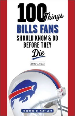 100 Things Bills Fans Should Know & Do Before They Die