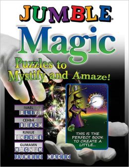 Jumble Magic: Puzzles to Mystify and Amaze!