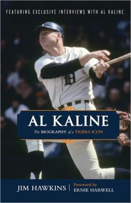 Al Kaline: The Biography of a Tigers Icon