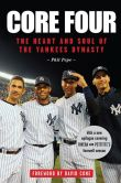 Book Cover Image. Title: Core Four:  The Heart and Soul of the Yankees Dynasty, Author: Phil Pepe