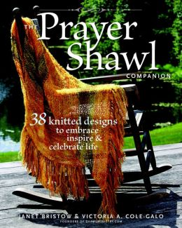 Prayer Shawl Companion: 30 Knitted Designs to Embrace, Inspire, and Celebrate Life