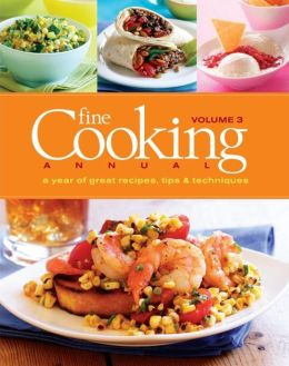 Fine Cooking Annual: A Year of Great Recipes, Tips and Techniques