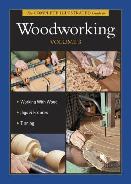 The Complete Illustrated Guide to Woodworking, Vol 3