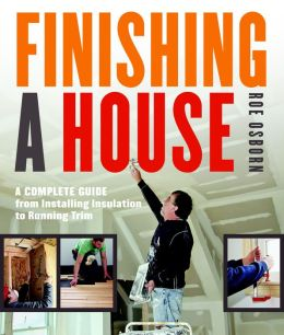 Finishing a House: A Complete Guide from Installing Insulation to Running Trim