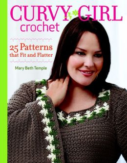 Curvy Girl Crochet: 25 Patterns that Fit and Flatter