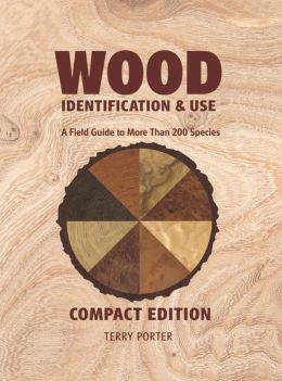 Wood Identification and Use: A Field Guide to More than 200 Species