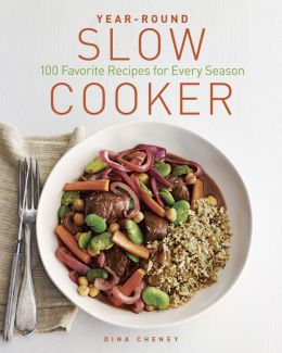 Year-Round Slow Cooker: 100 Favorite Recipes for Every Season