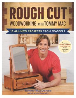 Rough Cut--Woodworking with Tommy Mac: 13 Step-by-Step Projects from Season 2