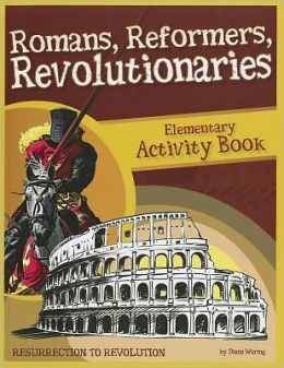 Romans, Reformers, Revolutionaries: Resurrection to Revolution: Elementary Activity Book