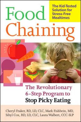 Food Chaining: The Proven 6 Step Plan to Stop Picky Eating, Solve Feeding Problems, and Expand Your Child's Diet