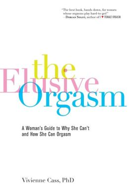 Elusive Orgasm: A Woman's Guide to why She Can't and how She Can Orgasm