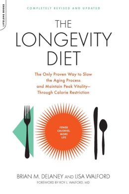 The Longevity Diet: The Only Proven Way to Slow the Aging Process and Maintain Peak Vitality--Through Calorie Restriction