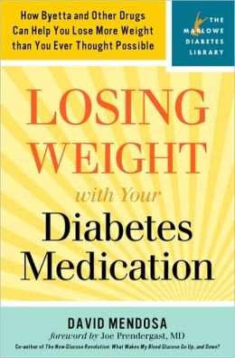 Losing Weight with Your Diabetes Medication: How Byetta and Other Other Drugs Can Help You Lose More Weight Than You Ever Thought Possible (Marlowe Diabetes Library Series)