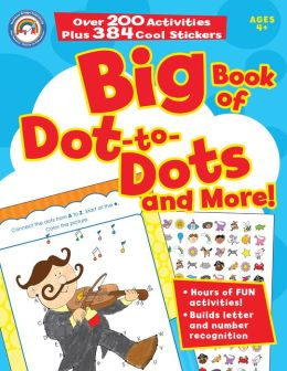 Big Book of Dot-To-Dots and More! [With 384 Stickers]