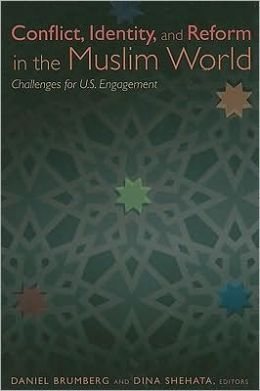 Conflict, Identity, and Reform in the Muslim World: Challenges for U. S. Engagement