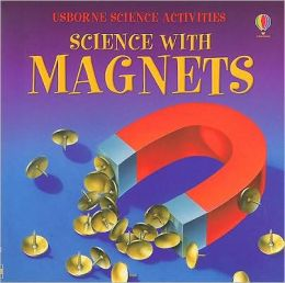 Science with Magnets [With Wire, Nail, Paperclips, Corks and Clay and Horseshoe, Bar, & Disk Magnets and Compass]