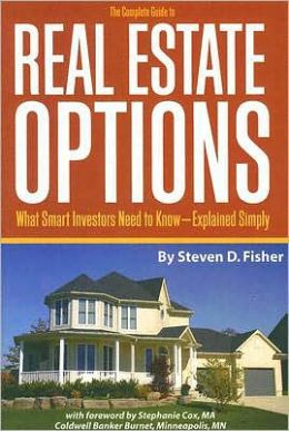 The Complete Guide to Real Estate Options: What Smart Investors Need to Know--Explained Simply