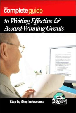 The Complete Guide to Writing Effective and Award Winning Grants: Step-by-Step Instructions