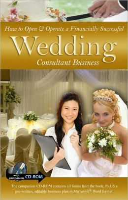 How to Open & Operate a Financially Successful Wedding Consultant and Planning Business: With Companion CD-ROM