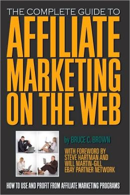 Affiliate Marketing on the Web: How to Use and Profit from Affiliate Marketing Programs