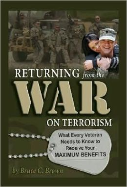 Returning from the War on Terrorism: What Every Veteran Needs to Know to Receive Your Maximum Benefits