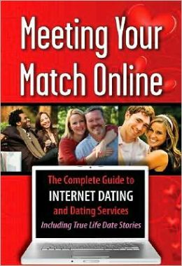 Meeting Your Match Online: The Complete Guide to Internet Dating and Dating Service--Including True Life Date Stories