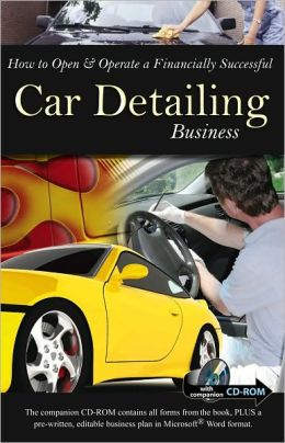 How to Open & Operate a Financially Successful Car Detailing Business: With Companion CD-ROM