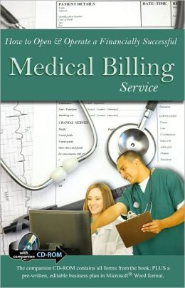 How to Open & Operate a Financially Successful Medical Billing Service: With Companion CD-ROM