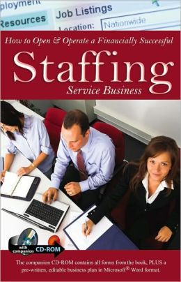 How to Open & Operate a Financially Successful Staffing Service Business: With Companion CD-ROM