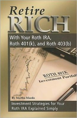Retire Rich with Your Roth IRA, Roth 401(k), and Roth 403(b): Investment Strategies for Your Roth IRA Explained Simply