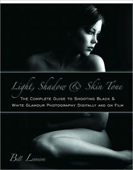 Light, Shadow & Skin Tone: The Complete Guide to Shooting Black & White Glamour Photography Both Digitally and on Film