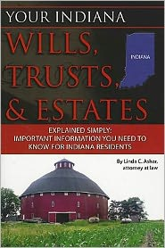 Your Indiana Wills, Trusts, & Estates Explained Simply: Important Information You Need to Know for Indiana Residents