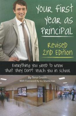 Your First Year as a Principal Revised 2nd Edition: Everything You Need to Know That They Don't Teach You in School