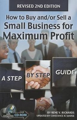 How to Buy and/or Sell a Small Business for Maximum Profit: A Step-By-Step Guide- with CD-ROM REVISED 2ND EDITION