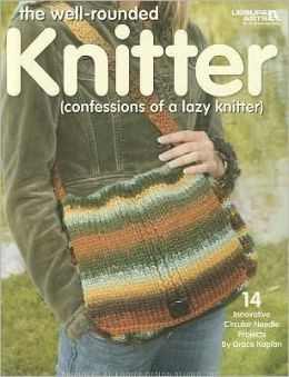 The Well-rounded Knitter (Leisure Arts #4113): (confessions of a lazy knitter)
