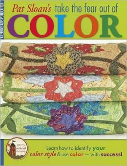 Take the Fear Out of Color with Pat Sloan (Leisure Arts #4286)