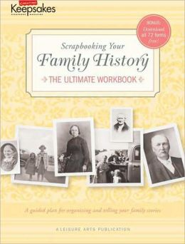 Scrapbooking Your Family History - The Ultimate Workbook