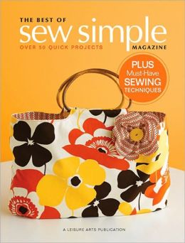 Sew Simple: A Collection of Quick Projects