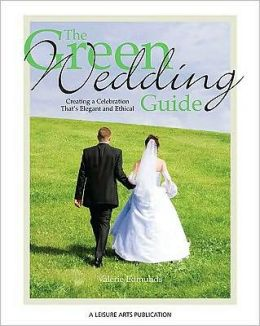 Green Wedding Guide: Creating a Celebration That's Elegant and Ethical