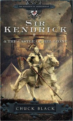 Sir Kendrick and the Castle of Bel Lione (Knights of Arrethtrae Series #1)