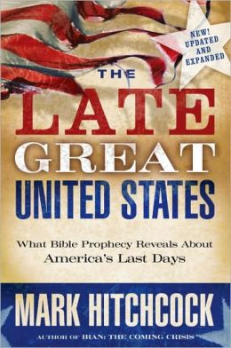 Late Great United States: What Bible Prophecy Reveals about America's Last Days