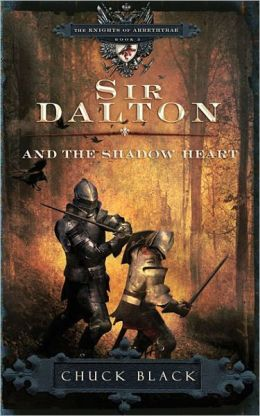 Sir Dalton and the Shadow Heart (Knights of Arrethtrae Series #3)