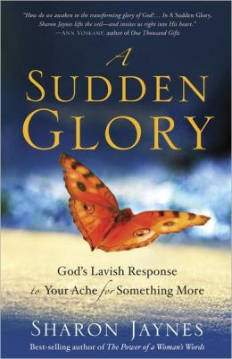 A Sudden Glory: God's Lavish Response to Your Ache for Something More