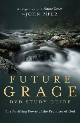 Future Grace DVD Study Guide: The Purifying Power of the Promises of God