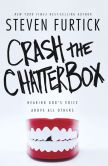 Book Cover Image. Title: Crash the Chatterbox:  Hearing God's Voice Above All Others, Author: Steven Furtick