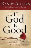 Book Cover Image. Title: If God Is Good:  Faith in the Midst of Suffering and Evil, Author: Randy Alcorn